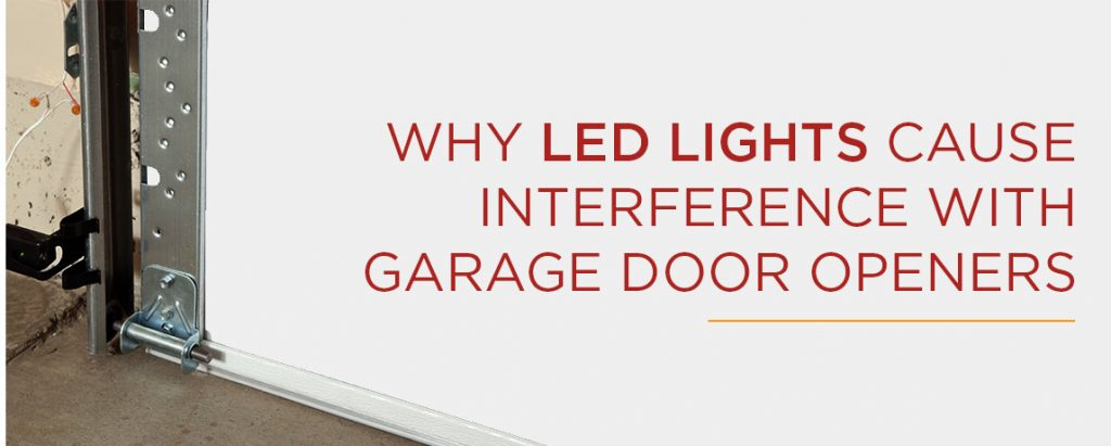 WHY LED LIGHTS CAUSE INTERFERENCE WITH GARAGE DOOR OPENERS